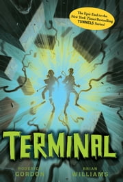 Tunnels #6: Terminal ebook by Roderick Gordon, Brian Williams