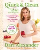 Quick & Clean Diet - Lose The Weight, Feel Great, And Stay Lean For Life ebook by Dari Alexander, Mehmet Oz