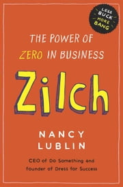 Zilch - How Businesses and Not-for-Profits Can Get More Bang with Less Buck ebook by Nancy Lublin