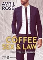 Coffee, Sex and Law - Ennemis ou amants ? ebook by Avril Rose