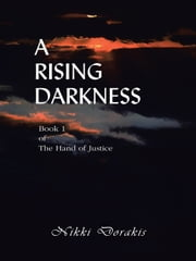 A Rising Darkness - Book 1 of The Hand of Justice ebook by Nikki Dorakis