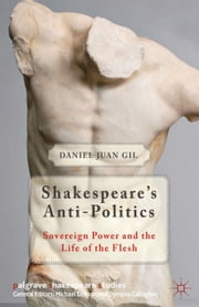 Shakespeare's Anti-Politics - Sovereign Power and the Life of the Flesh ebook by D. Gil