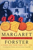 Rich Desserts And Captains Thin - A Family and Their Times 1831-1931 ebook by Margaret Forster
