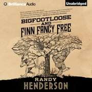 Bigfootloose and Finn Fancy Free audiobook by Randy Henderson