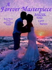 A Forever Masterpiece - The Masterpiece Trilogy, #3 ebook by Nikki Lynn Barrett