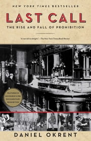 Last Call - The Rise and Fall of Prohibition ebook by Daniel Okrent