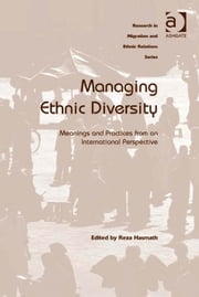 Managing Ethnic Diversity - Meanings and Practices from an International Perspective ebook by Dr Reza Hasmath,Professor Maykel Verkuyten