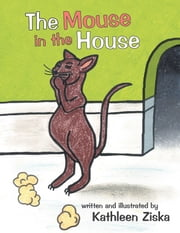The Mouse in the House ebook by Kathleen Ziska