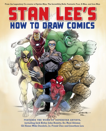 Stan Lee's How to Draw Comics - From the Legendary Creator of Spider-Man, The Incredible Hulk, Fantastic Four, X -Men, and Iron Man ebook by Stan Lee