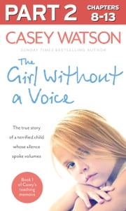 The Girl Without a Voice: Part 2 of 3: The true story of a terrified child whose silence spoke volumes ebook by Casey Watson