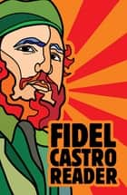 Fidel Castro Reader ebook by Fidel Castro, David Deutschmann