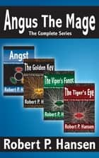 Angus the Mage: The Complete Series ebook by Robert P. Hansen