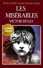 LES MISÉRABLES Classic Novels: New Illustrated [Free Audiobook Links] ebook by Victor Hugo