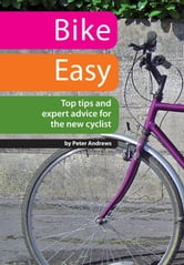 Bike Easy: Top Tips and Expert Advice for the New Cyclist ebook by Peter Andrews
