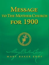 Message to The Mother Church for 1900 (Authorized Edition) ebook by Mary Baker Eddy