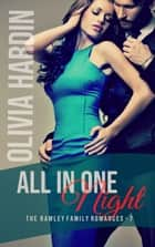 All in One Night - The Rawley Family Romances, #7 ebook by Olivia Hardin