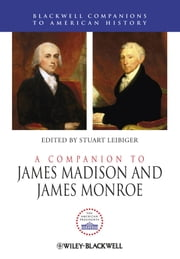A Companion to James Madison and James Monroe ebook by Stuart Leibiger