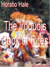 The Iroquois Book of Rites ebook by Hale, Horatio