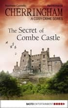 Cherringham - The Secret of Combe Castle ebook by Matthew Costello,Neil Richards
