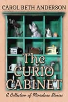 The Curio Cabinet: A Collection of MIniature Stories ebook by