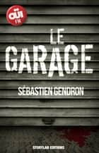 Le garage ebook by Sébastien Gendron