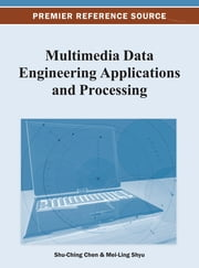 Multimedia Data Engineering Applications and Processing ebook by Shu-Ching Chen,Mei-Ling Shyu