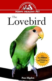 The Lovebird - An Owner's Guide to a Happy Healthy Pet ebook by Pamela Leis Higdon