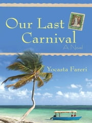 Our Last Carnival - A Novel ebook by Yocasta Fareri