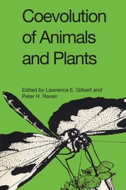 Coevolution of Animals and Plants - Symposium V, First International Congress of Systematic and Evolutionary Biology, 1973 ebook by Lawrence E. Gilbert,Peter H. Raven