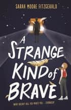 A Strange Kind of Brave ebook by Sarah Moore Fitzgerald