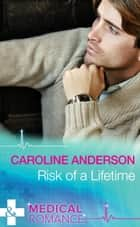 Risk of a Lifetime (Mills & Boon Medical) ebook by Caroline Anderson