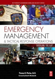 Emergency Management and Tactical Response Operations: Bridging the Gap ebook by Phelan, Thomas D.