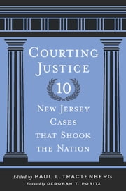 Courting Justice - Ten New Jersey Cases That Shook the Nation ebook by Paul L. Tractenberg,Deborah T. Poritz,John B. Wefing,Feinman M. Jay,Caitlin Edwards,Richard H. Chused,Robert C. Holmes,Robert S. Olick,Paul W. Armstrong,Louis Raveson,Robert F. Williams,Suzanne A. Kim,Fredric Gross,Ronald K. Chen,Paul L. Tractenberg