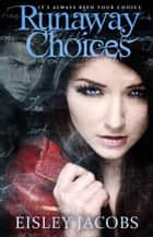 Runaway Choices ebook by Eisley Jacobs