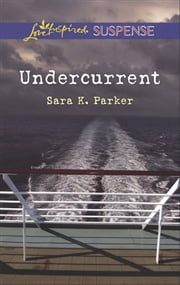 Undercurrent (Mills & Boon Love Inspired Suspense) ebook by Sara K. Parker