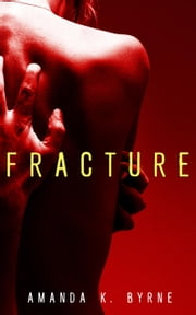 Fracture ebook by Amanda K. Byrne