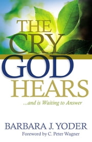 The Cry God Hears ebook by Barbara J. Yoder,C. Wagner