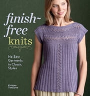 Finish-Free Knits - No-Sew Garments in Classic Styles ebook by Kristen TenDyke