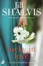Lucky In Love - A big-hearted small town romance to warm your heart! ebook by