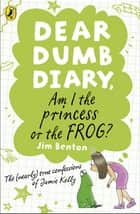 Dear Dumb Diary: Am I the Princess or the Frog? - Am I the Princess or the Frog? ebook by Jim Benton