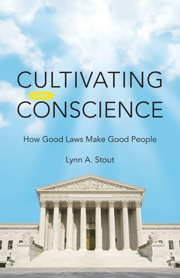 Cultivating Conscience - How Good Laws Make Good People ebook by Lynn Stout