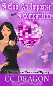 A Club, An Imposter, And A Competition - Deanna Oscar Paranormal Mystery, #2 ebook by CC Dragon
