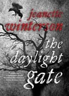 The Daylight Gate ebook by Jeanette Winterson