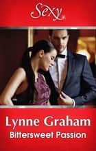 Bittersweet Passion ebook by Lynne Graham