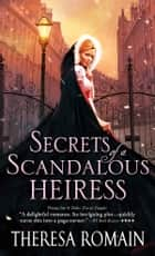 Secrets of a Scandalous Heiress ebook by Theresa Romain