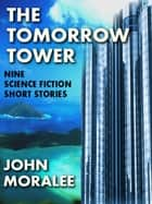 The Tomorrow Tower ebook by John Moralee