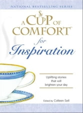 Cup of Comfort for Inspiration: Uplifting stories that will brighten your day ebook by Colleen Sell