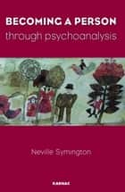 Becoming a Person Through Psychoanalysis ebook by Neville Symington