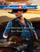 The Maverick Returns (Mills & Boon American Romance) (Fatherhood, Book 35) ebook by Roz Denny Fox