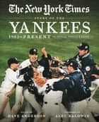 New York Times Story of the Yankees - 382 Articles, Profiles and Essays from 1903 to Present eBook by The New York Times, Dave Anderson, Alec Baldwin